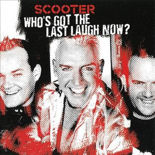 Scooter - Who's Got The Last Laugh Now ?