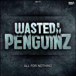 Wasted Penguinz - All For Nothing