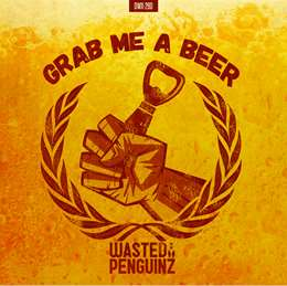 Wasted Penguinz - Grab Me A Beer