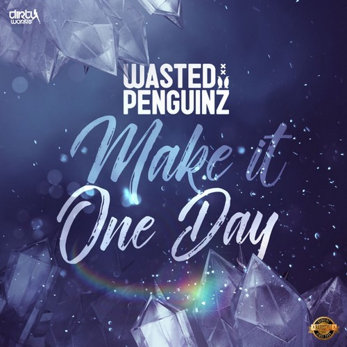 Wasted Penguinz - Make It One Day