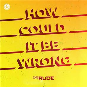 Dr Rude - How Could It Be Wrong